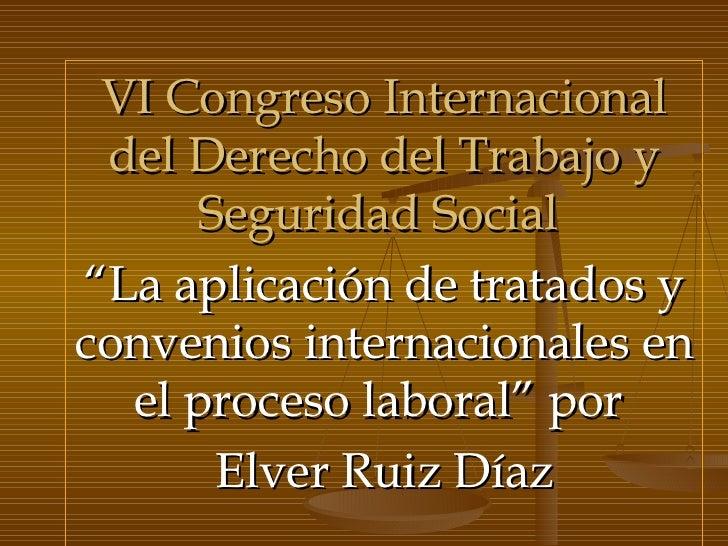 """VI Congreso Internacional del Derecho del Trabajo y Seguridad Social   """" La aplicación de tratados y convenios internacion..."""