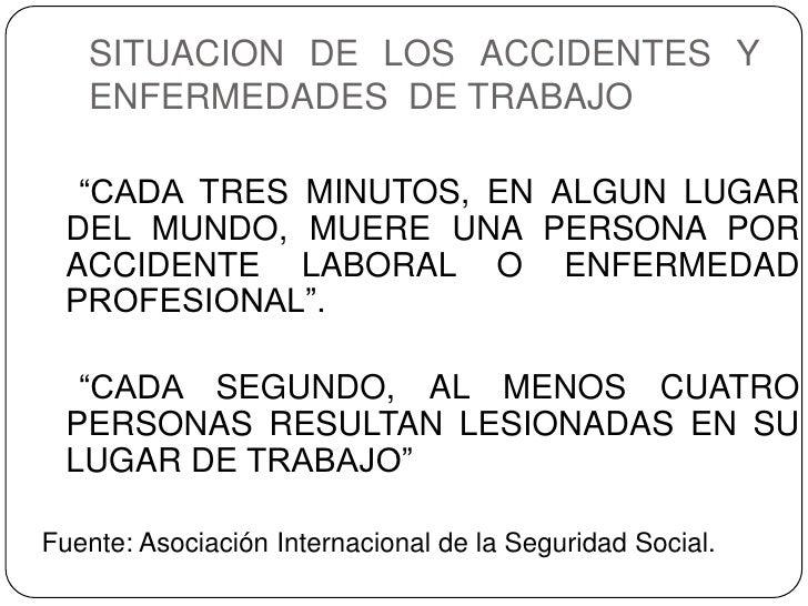 """SITUACION DE LOS ACCIDENTES Y ENFERMEDADES  DE TRABAJO     """"CADA TRES MINUTOS, EN ALGUN LUGAR DEL MUNDO, MUERE UNA PERSONA..."""