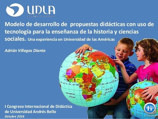 Modelo de desarrollo de propuestas didácticas con uso de tecnología para la enseñanza de la historia y ciencias sociales. ...