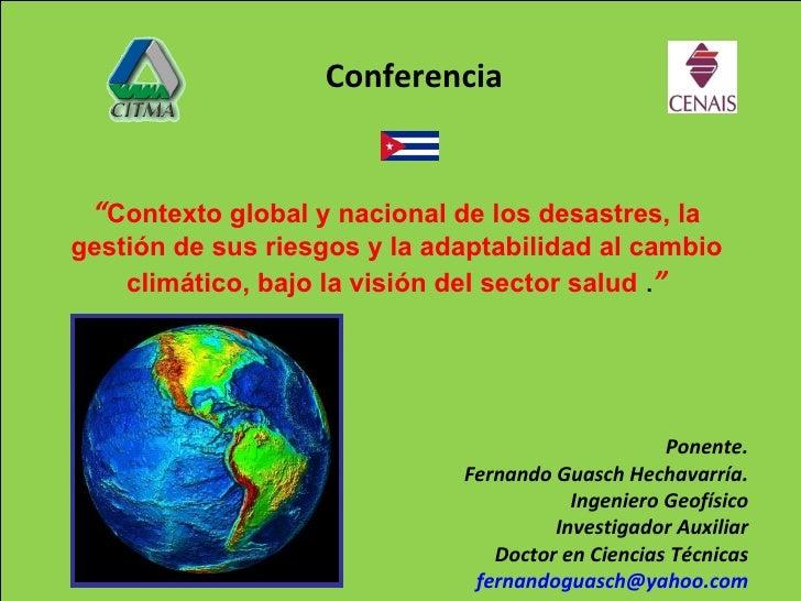 """"""" Contexto global y nacional de los desastres, la gestión de sus riesgos y la adaptabilidad al cambio climático, bajo la v..."""