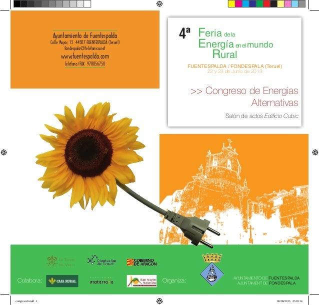 Feria delaEnergíaenelmundoRuralFUENTESPALDA / FONDESPALA (Teruel)22 y 23 de Junio de 2013>> Congreso de EnergiasAlternativ...