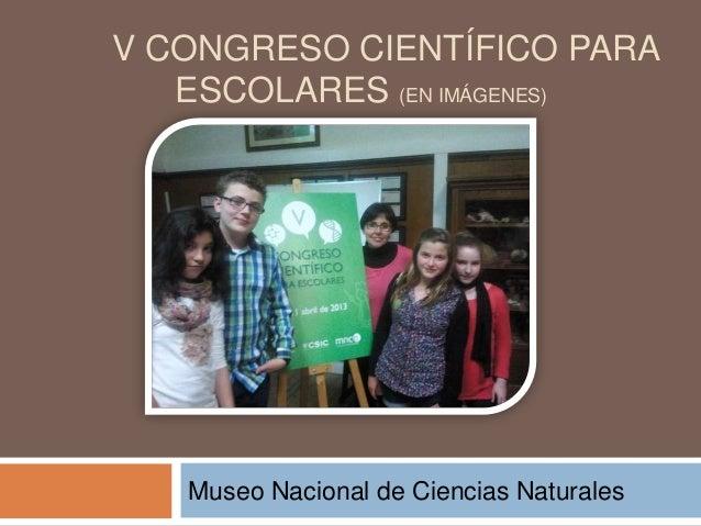 V CONGRESO CIENTÍFICO PARA   ESCOLARES (EN IMÁGENES)   Museo Nacional de Ciencias Naturales