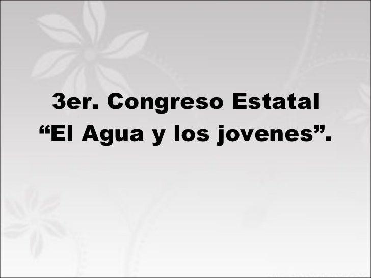 """3er. Congreso Estatal """"El Agua y los jovenes""""."""