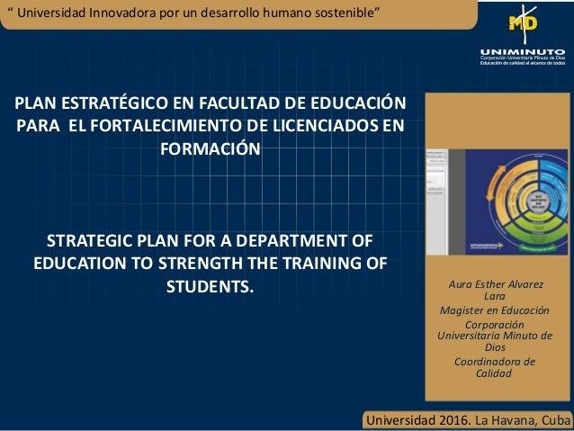PLAN ESTRATÉGICO EN FACULTAD DE EDUCACIÓN PARA EL FORTALECIMIENTO DE LICENCIADOS EN FORMACIÓN STRATEGIC PLAN FOR A DEPARTM...