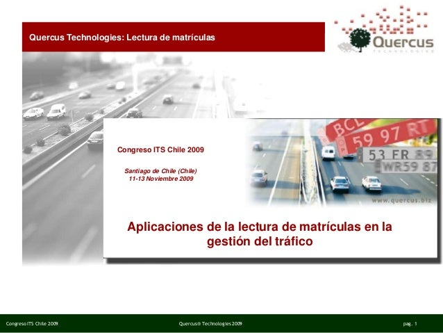 Congreso ITS Chile 2009 Quercus® Technologies 2009 pag. 1 Congreso ITS Chile 2009 Santiago de Chile (Chile) 11-13 Noviembr...