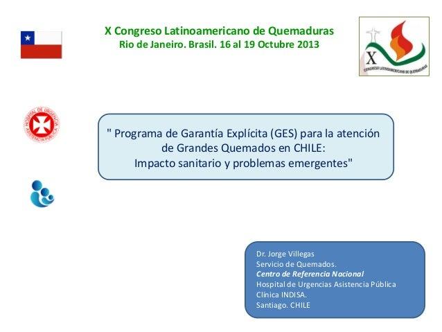 "X Congreso Latinoamericano de Quemaduras Rio de Janeiro. Brasil. 16 al 19 Octubre 2013  "" Programa de Garantía Explícita (..."