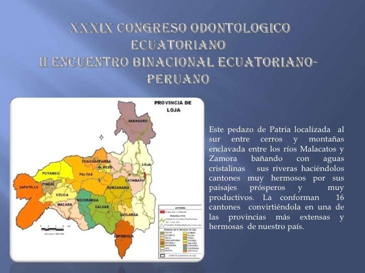XXXIX CONGRESO ODONTóLOGICO ECUATORIANOII ENCUENTRO BINACIONAL ECUATORIANO-PERUANO <br />Este pedazo de Patria localizada ...