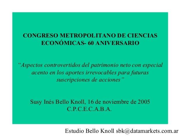 """CONGRESO METROPOLITANO DE CIENCIAS      ECONÓMICAS- 60 ANIVERSARIO""""Aspectos controvertidos del patrimonio neto con especia..."""