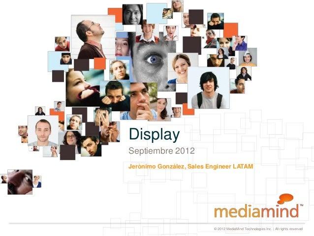 DisplaySeptiembre 2012Jerònimo González, Sales Engineer LATAM                          © 2012 MediaMind Technologies Inc. ...