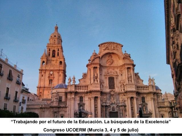 """""""Trabajando por el futuro de la Educación. La búsqueda de la Excelencia"""" Congreso UCOERM (Murcia 3, 4 y 5 de julio)"""