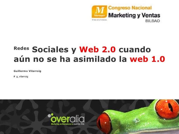 Redes  Sociales y  Web 2.0  cuando aún no se ha asimilado la  web 1.0  Guillermo Vilarroig #   g_vilarroig Socio Co -funda...