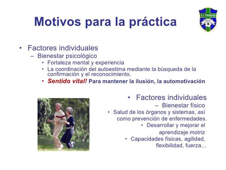 Motivos para la práctica <ul><li>Factores individuales </li></ul><ul><ul><li>Bienestar psicológico </li></ul></ul><ul><ul>...