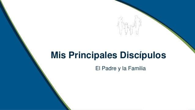 Mis Principales Discípulos El Padre y la Familia