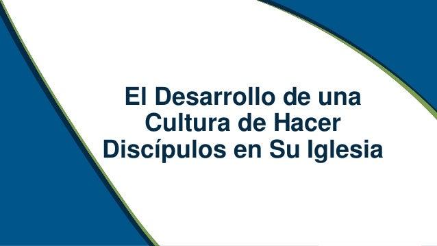 El Desarrollo de una Cultura de Hacer Discípulos en Su Iglesia