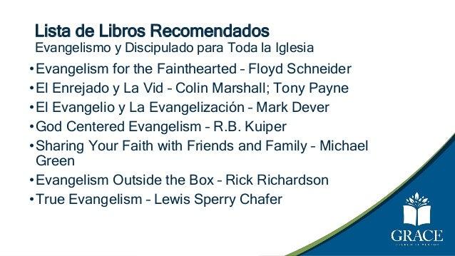 Lista de Libros Recomendados Evangelismo y Discipulado para Toda la Iglesia •Evangelism for the Fainthearted – Floyd Schne...