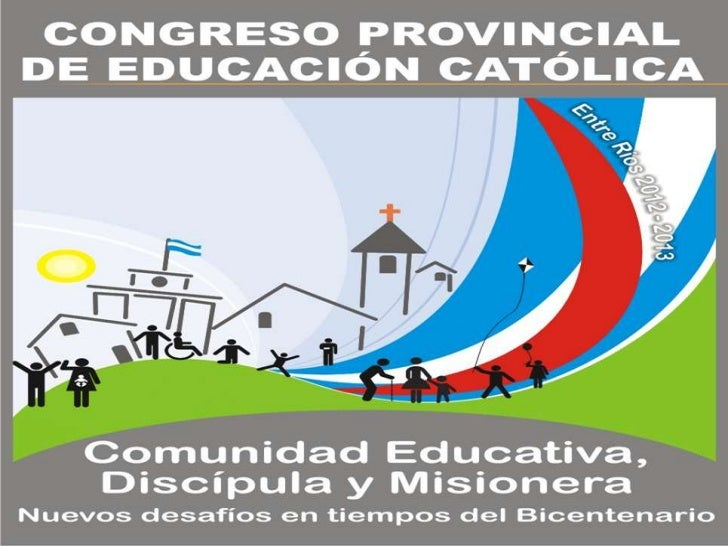 """Congreso deEducación Católica""""Educación en el Bicentenario""""       2012-2013"""