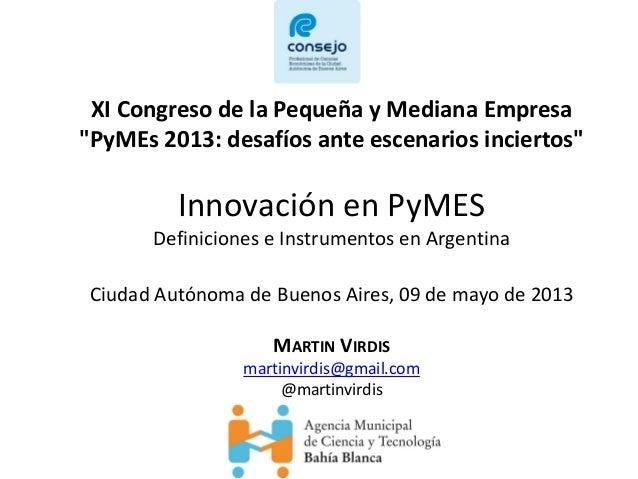 """XI Congreso de la Pequeña y Mediana Empresa""""PyMEs 2013: desafíos ante escenarios inciertos""""Innovación en PyMESDefiniciones..."""