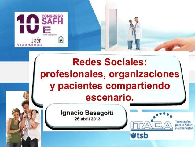 Tecnologías para laSaludy el BienestarRedes Sociales:profesionales, organizacionesy pacientes compartiendoescenario.