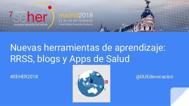 Nuevas herramientas de aprendizaje: RRSS, blogs y Apps de Salud #SEHER2018 @DUEdevocacion