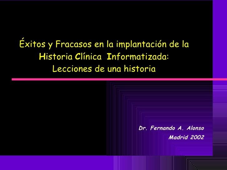 Éxitos y Fracasos en la implantación de la  H istoria  C línica  I nformatizada:  Lecciones de una historia  Dr. Fernando ...