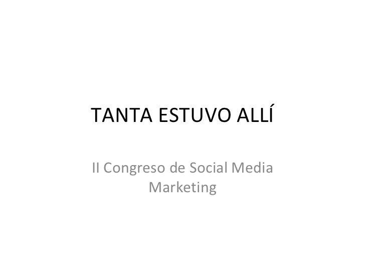 TANTA ESTUVO ALLÍ II Congreso de Social Media Marketing
