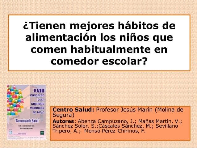 ¿Tienen mejores hábitos de alimentación los niños que comen habitualmente en comedor escolar? Centro Salud: Profesor Jesús...