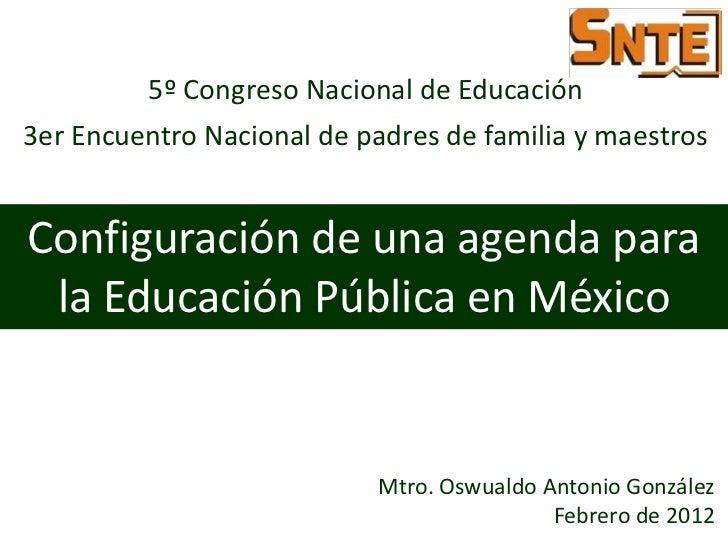 5º Congreso Nacional de Educación3er Encuentro Nacional de padres de familia y maestrosConfiguración de una agenda para la...
