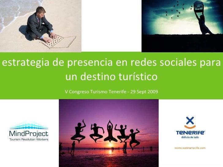 estrategia de presencia en redes sociales para un destino turístico <ul><li>V Congreso Turismo Tenerife - 29 Sept 2009 </l...