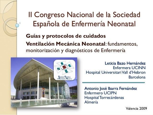 II Congreso Nacional de la Sociedad Española de Enfermería Neonatal Guías y protocolos de cuidados Ventilación Mecánica Ne...