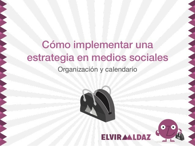 Cómo implementar una estrategia en medios sociales Organización y calendario