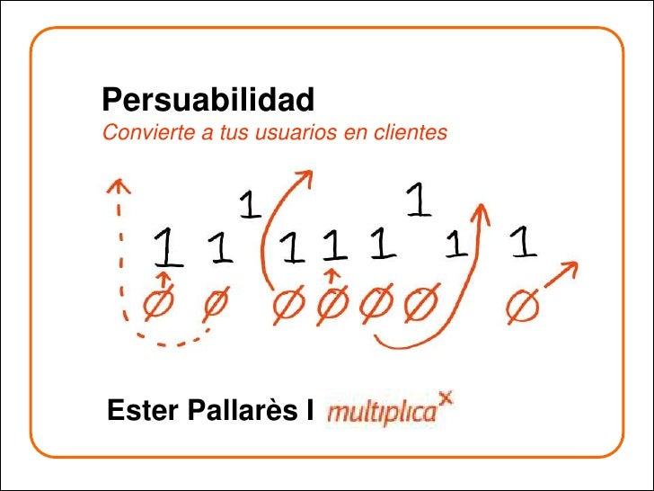PersuabilidadConvierte a tus usuarios en clientes<br />Ester Pallarès I <br />