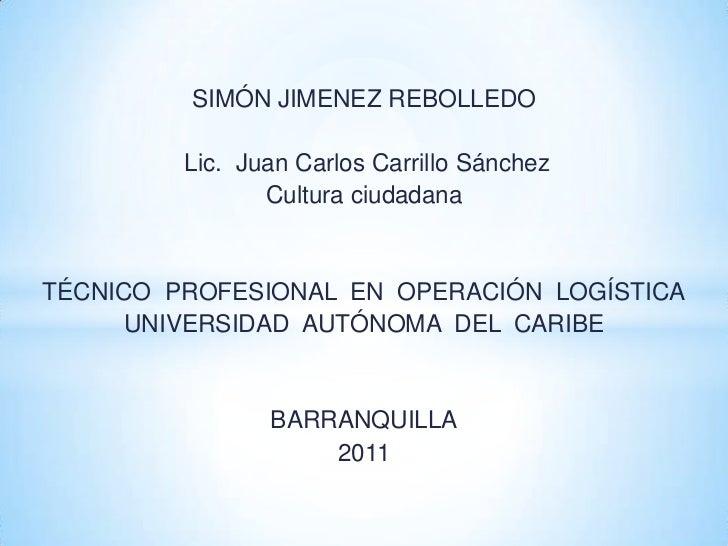SIMÓN JIMENEZ REBOLLEDO         Lic. Juan Carlos Carrillo Sánchez                Cultura ciudadanaTÉCNICO PROFESIONAL EN O...
