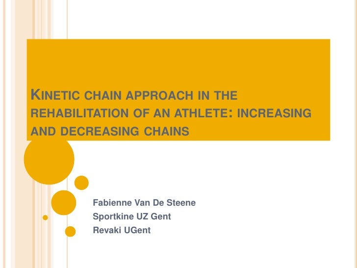 Kineticchainapproach in the rehabilitation of anathlete: increasing and decreasingchains<br />Fabienne Van De Steene<br />...