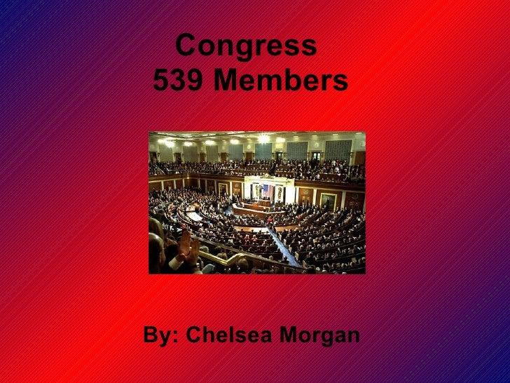 Congress  539 Members By: Chelsea Morgan