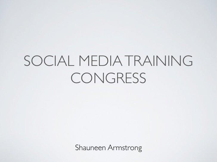 SOCIAL MEDIA TRAINING     CONGRESS      Shauneen Armstrong