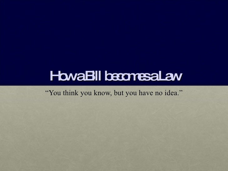 "How a Bill becomes a Law "" You think you know, but you have no idea."""