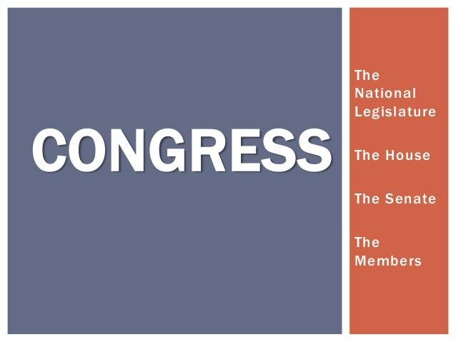 The           National           LegislatureCONGRESS   The House           The Senate           The           Members