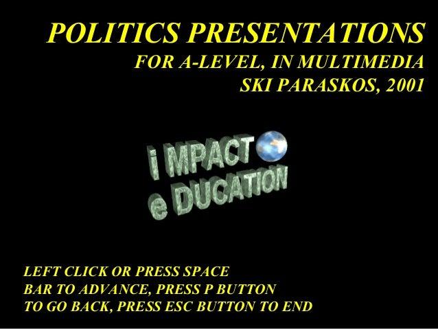 POLITICS PRESENTATIONSFOR A-LEVEL, IN MULTIMEDIASKI PARASKOS, 2001LEFT CLICK OR PRESS SPACEBAR TO ADVANCE, PRESS P BUTTONT...