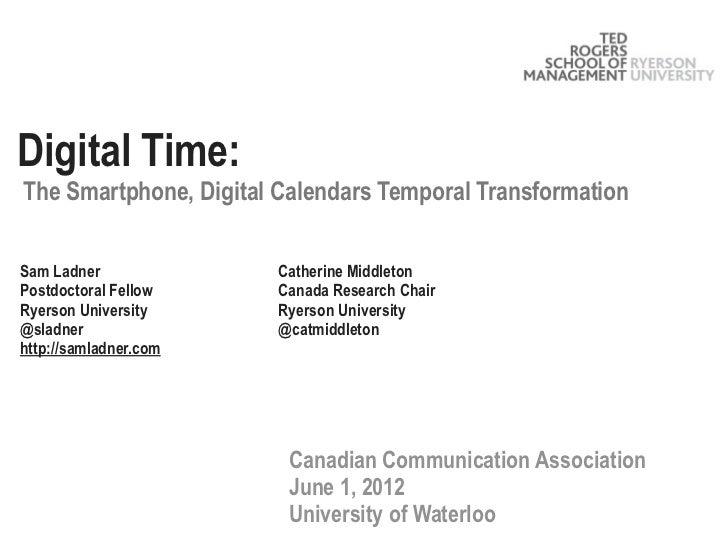 Digital Time:The Smartphone, Digital Calendars Temporal TransformationSam Ladner              Catherine MiddletonPostdocto...