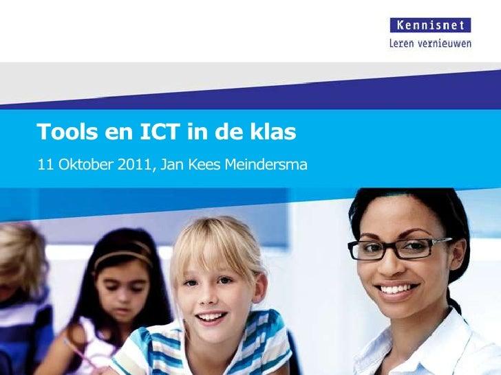 Tools en ICT in de klas<br />11 Oktober 2011, Jan Kees Meindersma<br />