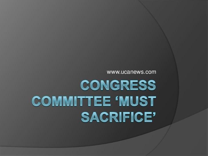 Congress committee 'must sacrifice'<br />www.ucanews.com<br />