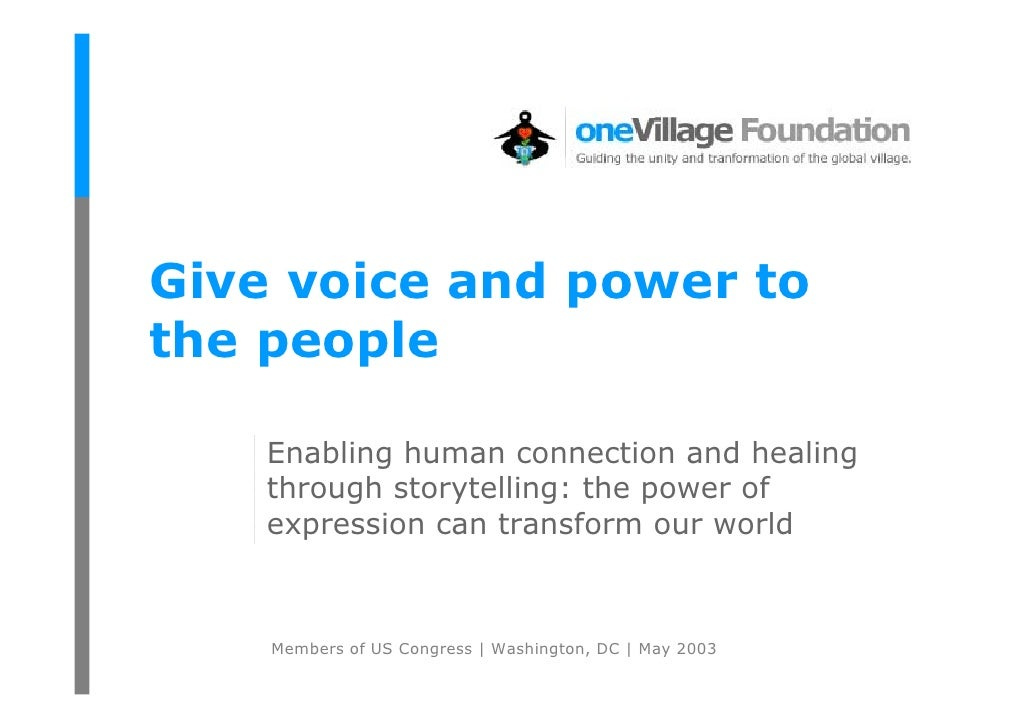 Give voice and power to the people      Enabling human connection and healing     through storytelling: the power of     e...
