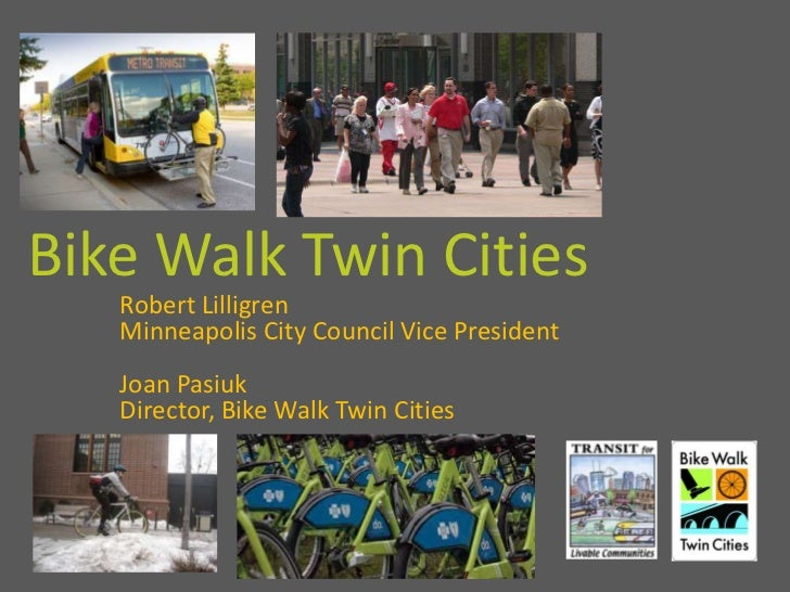 Bike Walk Twin Cities <br />Robert Lilligren<br />Minneapolis City Council Vice President<br />Joan Pasiuk<br />Director, ...