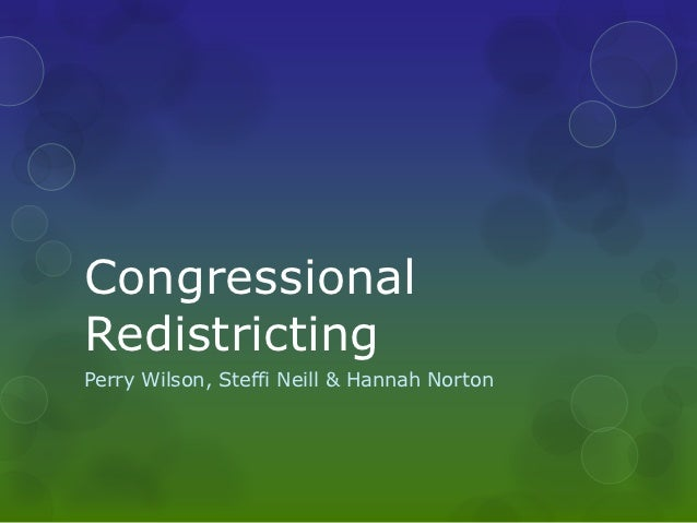 CongressionalRedistrictingPerry Wilson, Steffi Neill & Hannah Norton