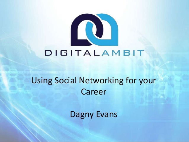 Using Social Networking for your Career Dagny Evans
