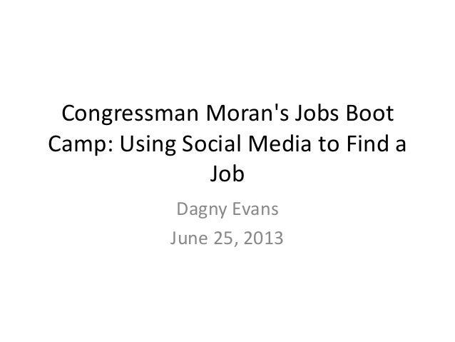 Congressman Morans Jobs BootCamp: Using Social Media to Find aJobDagny EvansJune 25, 2013
