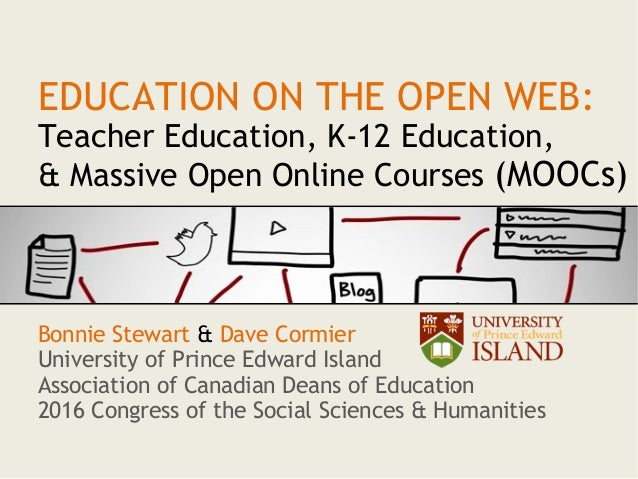 EDUCATION ON THE OPEN WEB: Teacher Education, K-12 Education, & Massive Open Online Courses (MOOCs) Bonnie Stewart & Dave ...