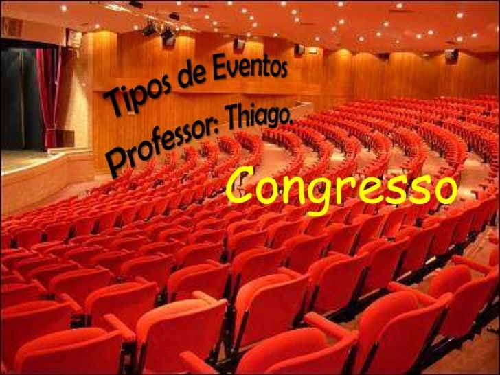 Tipos de Eventos<br />Professor: Thiago.<br />Congresso<br />