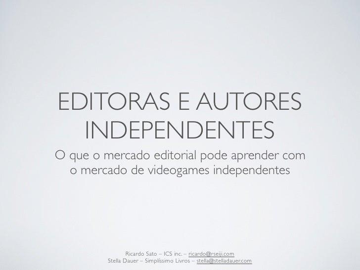 EDITORAS E AUTORES  INDEPENDENTESO que o mercado editorial pode aprender com  o mercado de videogames independentes       ...