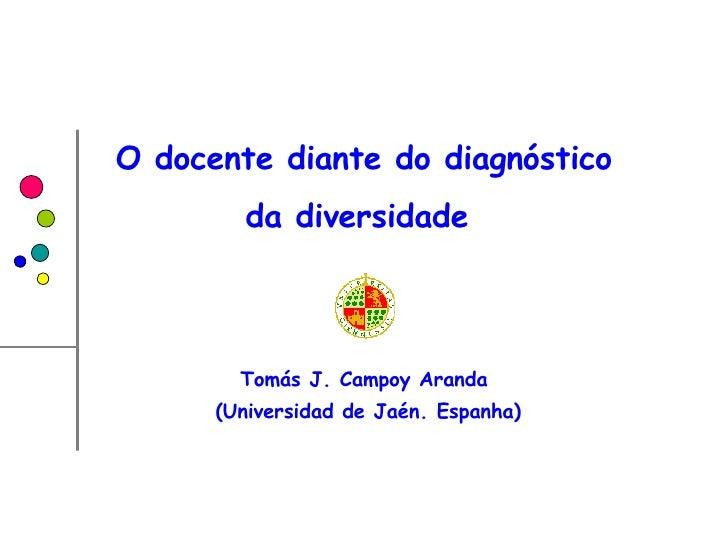 Tomás J. Campoy Aranda (Universidad de Jaén. Espanha) O docente diante do diagnóstico da diversidade